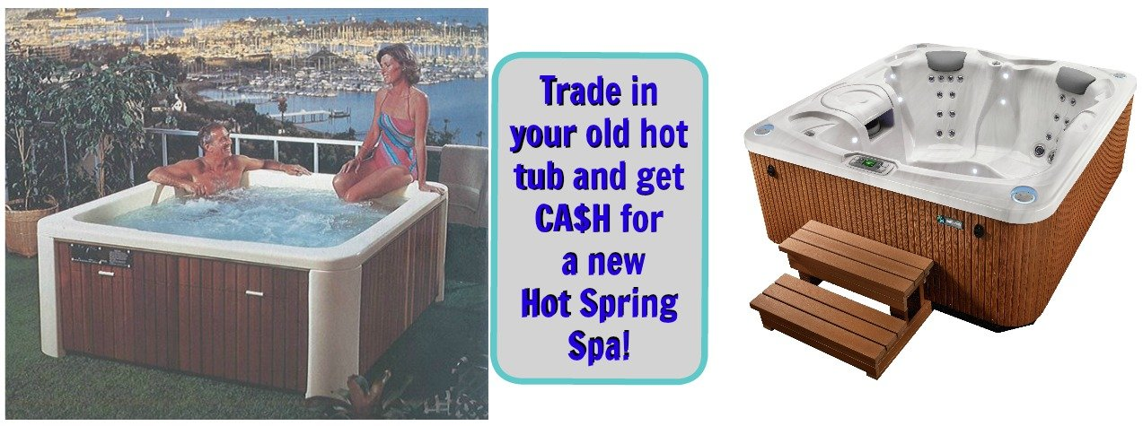 Trade in your old hot tub and trade up to a new Hot Spring Spa